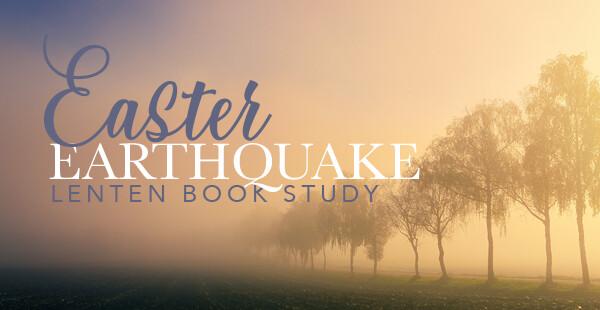Easter Earthquake Tuesday Morning Lenten Book Study