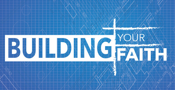 Building Your Faith Sermon Series