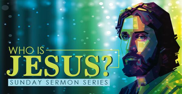 Who Is Jesus? Sunday Sermon Series
