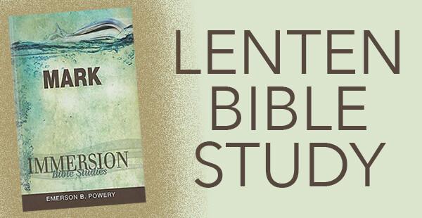 Lenten Bible Study: Immersion Bible Studies: Mark