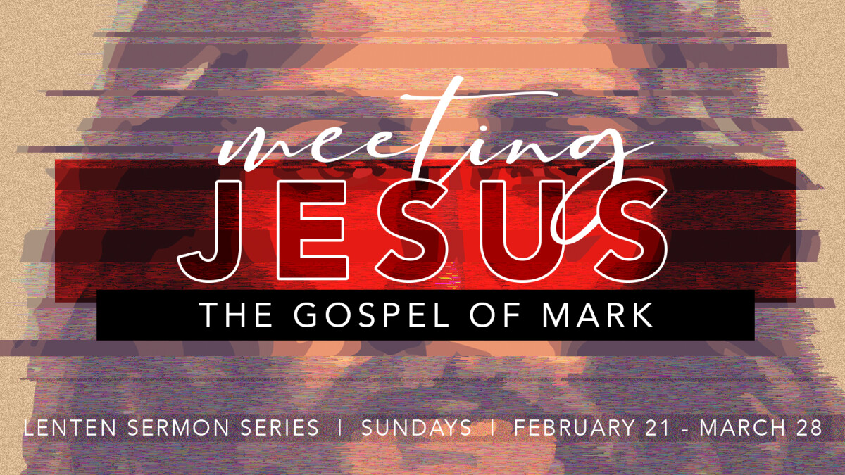 Meeting Jesus: The Gospel of Mark Sermon Series
