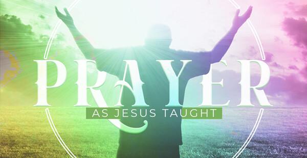 Prayer as Jesus Taught Sermon Series